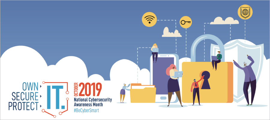Own, Secure, Protect IT. National Cybersecurity Awareness Month. October 2019. #BeCyberSmart