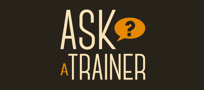 Ask a Trainer