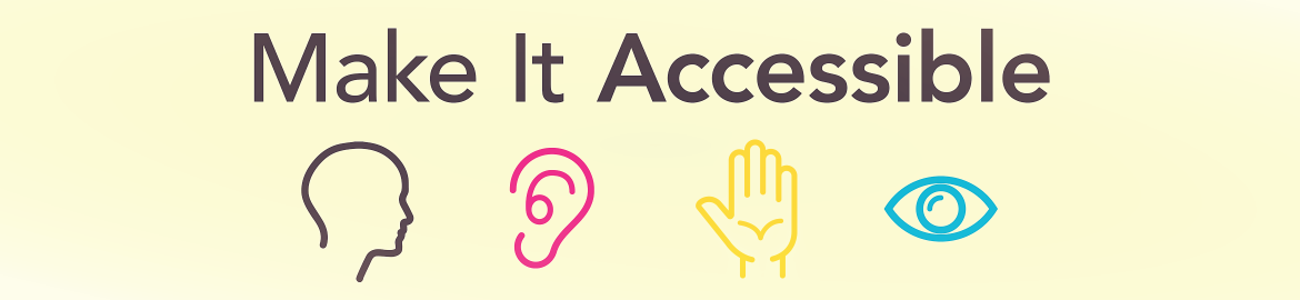 Make it accessible. Head, ear, hand, eye icons.