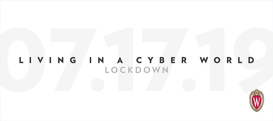 Living in a cyber world, Lockdown. 07/17/19. W crest.