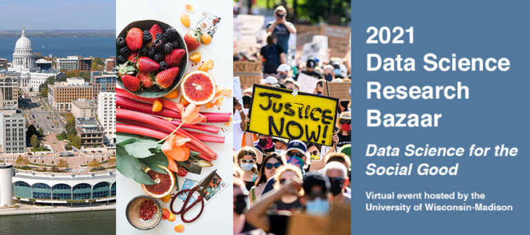 2021 Data Science Research Bazaar. Data Science for the Social Good. Virtual event hosted by the University of Wisconsin–Madison.